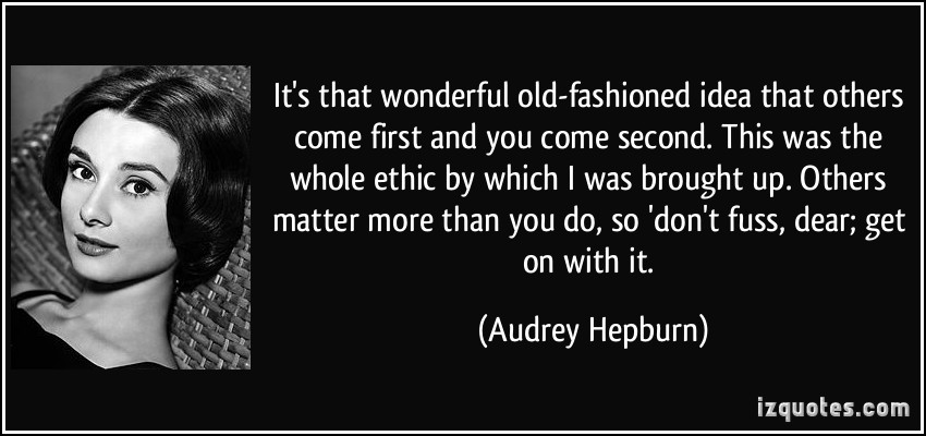 quote-it-s-that-wonderful-old-fashioned-idea-that-others-come-first-and-you-come-second-this-was-the-audrey-hepburn-83555